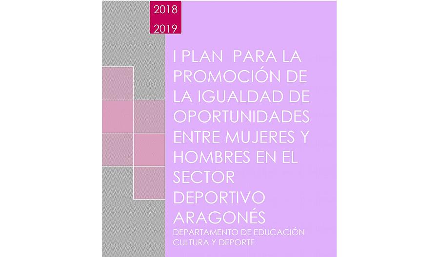 I Plan para la Promoción de la Igualdad de Oportunidades entre Mujeres y Hombres en el Sector Deportivo Aragonés 2018-2019